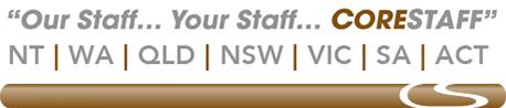 Our Staff ... Your Staff ... CoreStaff   NT   WA   QLD   NSW   VIC SA   ACT